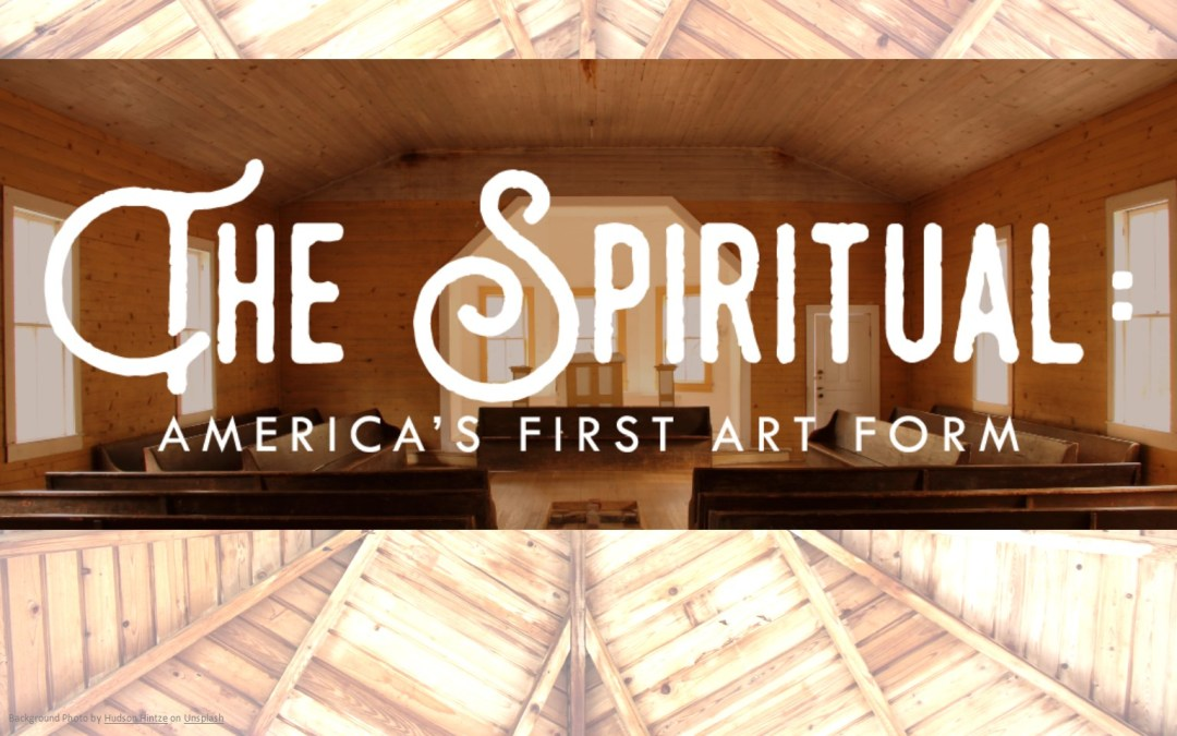 The Spiritual: America's First Art Form – Sept. 16-17