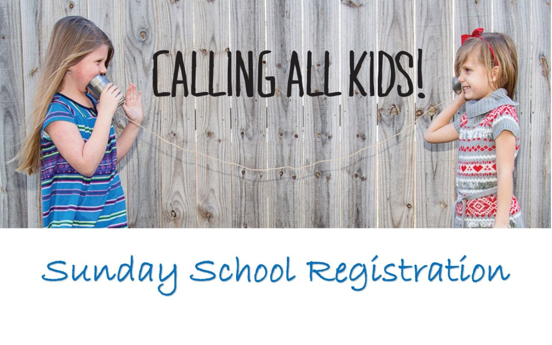 Register for Sunday School!  Ages 2-18