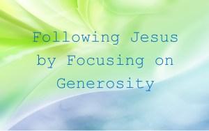 Following Jesus by Focusing on Generosity