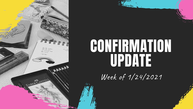 Confirmation Update – Week of January 24