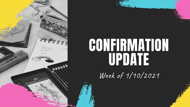 Confirmation Update – Week of January 10