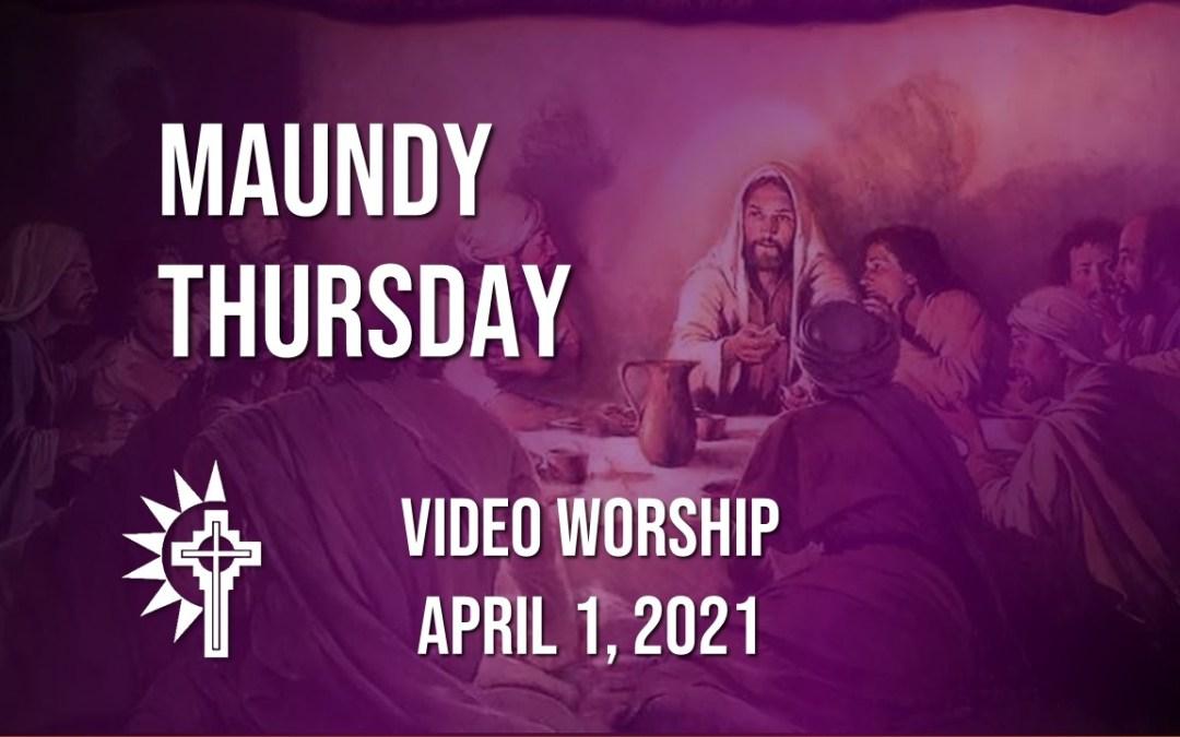 Maundy Thursday Worship – April 1