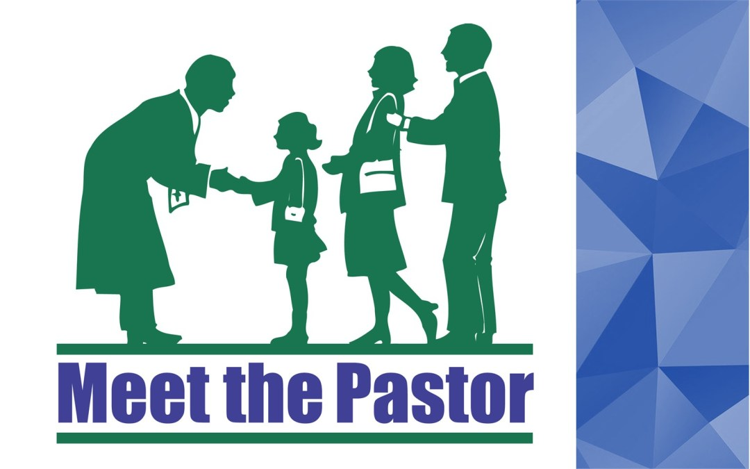 Meet the Pastor – May 15-16