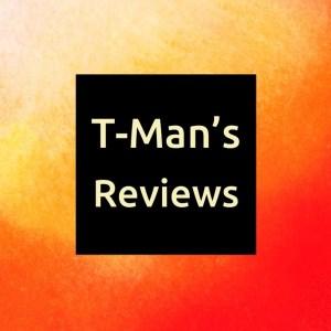 T-Man's Reviews