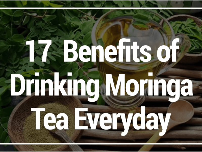 17 Benefits of Drinking Moringa Tea Everyday
