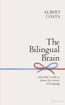 The Bilingual Brain : And What It Tells Us about the
