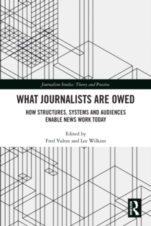 What Journalists Are Owed : How Structures, Systems and