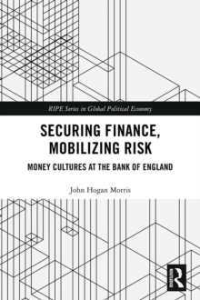 Securing Finance, Mobilizing Risk : Money Cultures at the