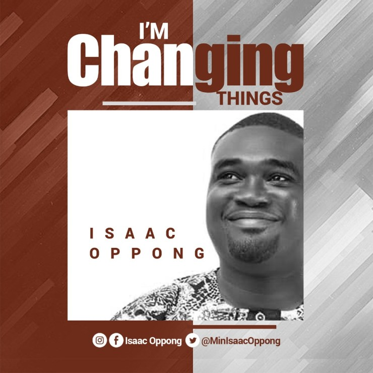 """Isaac Oppong Throws Light On Forthcoming Single""""I'm Changing Things"""""""