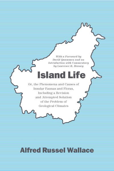 Island Life: Or, the Phenomena and Causes of Insular ...