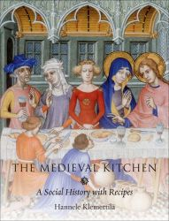 The Medieval Kitchen: A Social History with Recipes Klemettilä