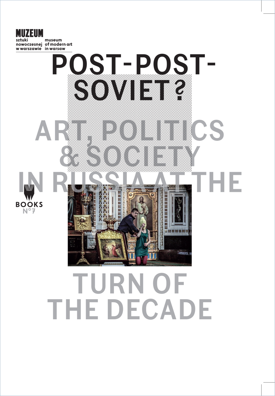Post-Post-Soviet?: Art, Politics and Society in Russia at