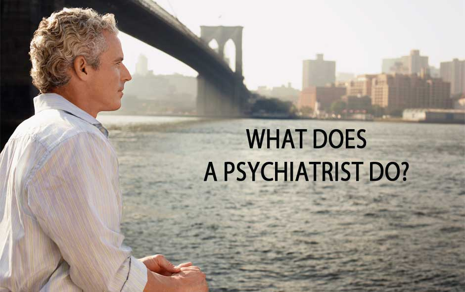 What does a psychiatrist do?