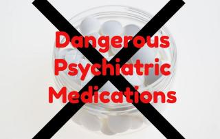 Dangers of Psychiatric Drugs & Helpful Psychiatric Medications