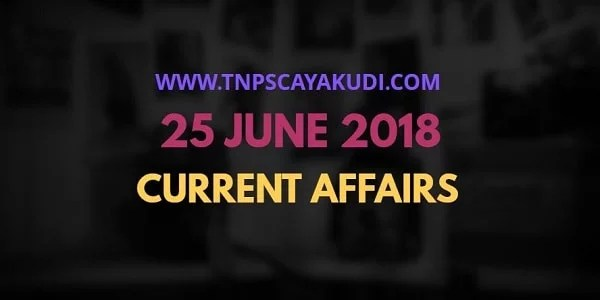 Current Affairs Tamil 25 June 2018