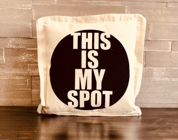 "pillow that says ""this is my spot"""