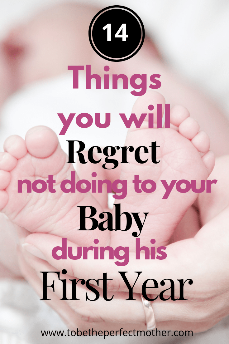 14 things you'll regret not doing to your baby during his first year