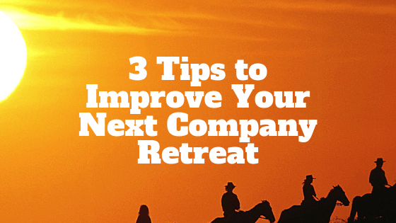 3 Tips to Improve your company retreat
