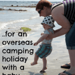 Top 10 Tips // Taking an overseas camping holiday with a baby