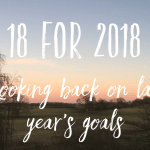 18 for 2018 // Looking back on last year's goals