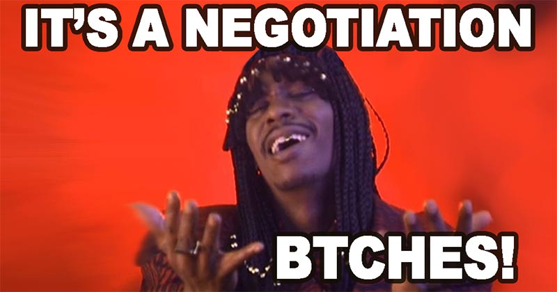 It's a Negotiation Btches!