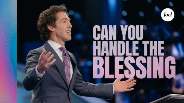 Can You Handle The Blessing? | Joel Osteen (Pdf + Sermon Notes) Photo September 18, 2021