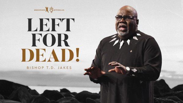 June 2021 - Left For Dead - Bishop T.d. Jakes (Sermon) Photo August 5, 2021