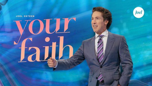 (Download) Your Faith | Joel Osteen (Sermon Notes + Pdf) Photo September 18, 2021