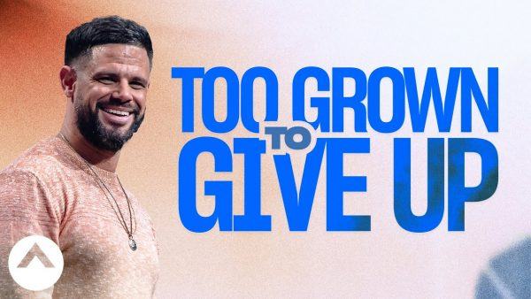 Download: Too Grown To Give Up | Pastor Steven Furtick Photo September 18, 2021