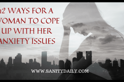12 Ways For A Woman To Cope Up With Her Anxiety Issues