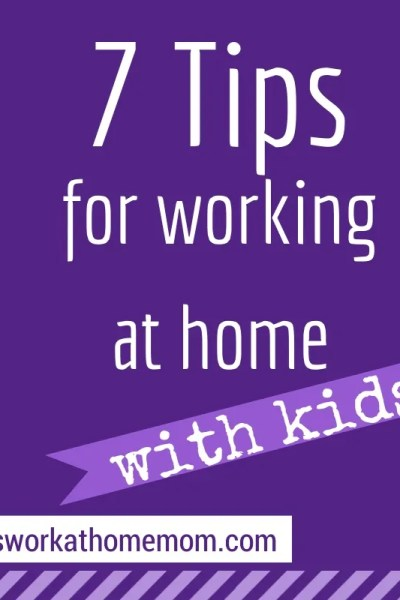 Seven Tips For Working At Home (With Kids)