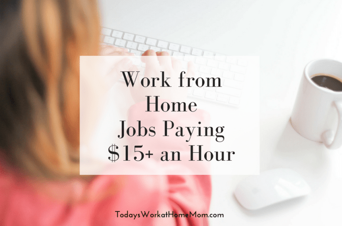 Work from home jobs paying $15 an hour or more can make a big difference in a family's finances. Find out where to look for remote jobs with this pay range.