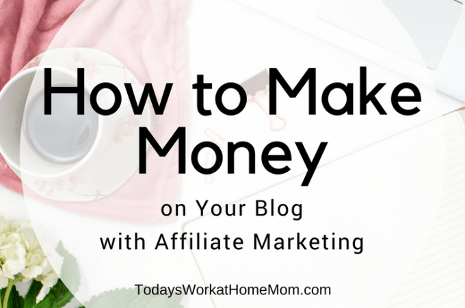 Wondering How to Make Money on Your Blog with Affiliate Marketing? Here's some super helpful ideas to help you!