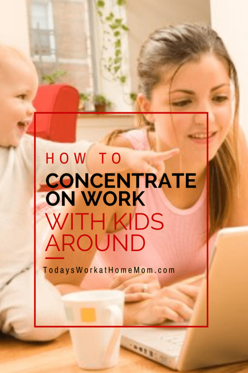 How to Concentrate on Work with Kids Around