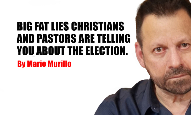 BIG FAT LIES CHRISTIANS AND PASTORS ARE TELLING YOU ABOUT THE ELECTION