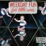 Weekday Fun for Little Ones