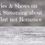 19 Movies and Shows on Netflix Streaming About Love, But Not Romance