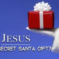 Jesus - God's Secret Santa Gift?