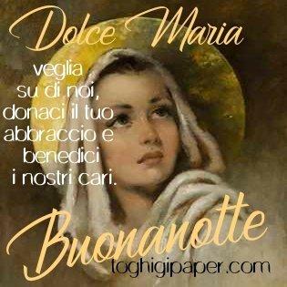 Madonna Dolce Maria veglia su di noi, donaci il tuo abbraccio e benedici la nostra famigliauonanotte dolce Maria proteggici notte dolci sogni d'oro a domani buona notte serena gratis belle immagini WhatsApp Facebook