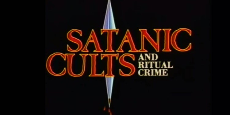 Gimme Something To Watch: Satanic Cults and Ritual Crime