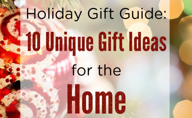 2016 Holiday Gift Guide 10 Unique Gift Ideas For The Home