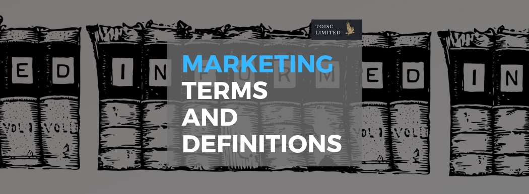 Marketing, advertising, Terms, Definitions, Dictionary, Toisc Limited
