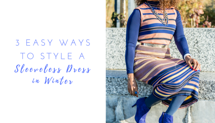 3 Ways to Wear a Sleeveless Dress in the Winter