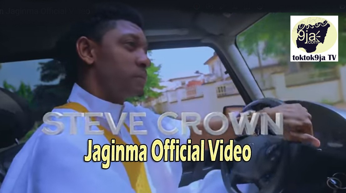 Steve Crown Jaginma Official Video - Toktok9ja TV