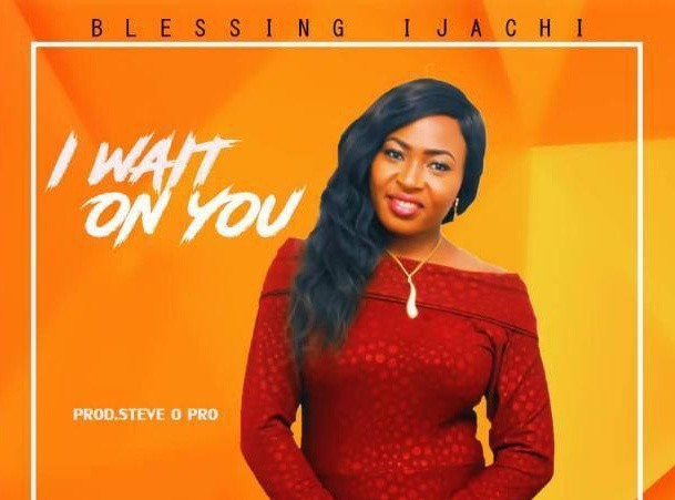 "Download ""I Wait on You"" by Blessing Ijachi - Toktok9ja Sounds"