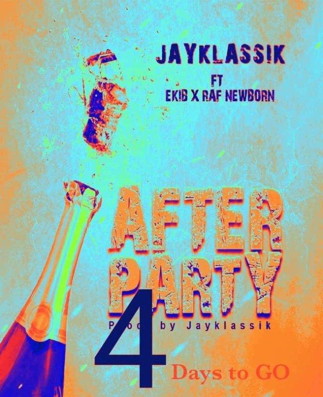 JayKlassik Ft. Ekib X Raf Newborn - After Party (Toktok9ja Sounds)