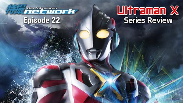 TokuNet Podcast #22 – Ultraman X: Series Review