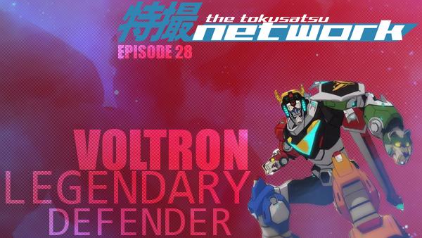 TokuNet Podcast #28 – Off-Duty: Voltron: Legendary Defender