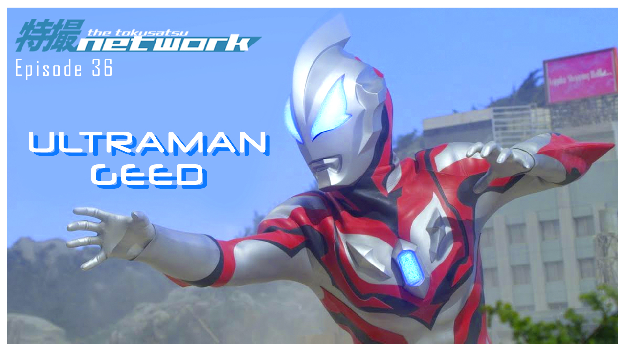TokuNet Podcast #36 – Ultraman Geed