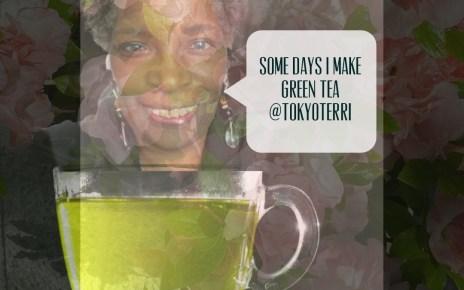 some days I make green tea